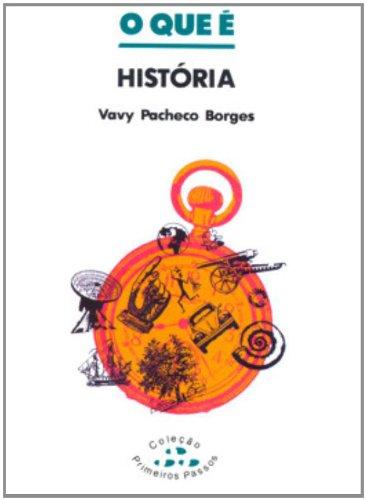 O Que É História - Coleção Primeiros Passos, livro de Vavy Pacheco Borges