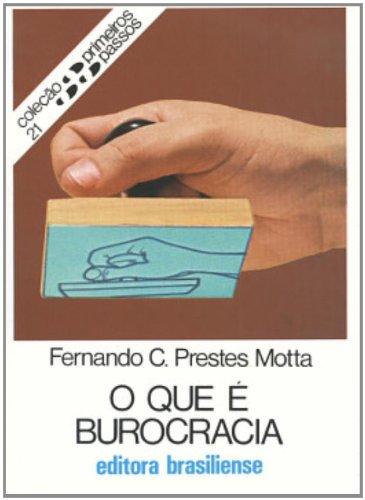 O Que E Burocracia - Coleção Primeiros Passos, livro de Fernando Cláudio Prestes Motta