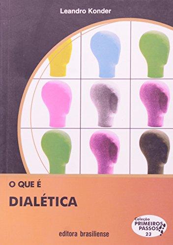 O que É Dialética - Volume 23. Coleção Primeiros Passos, livro de Leandro Konder