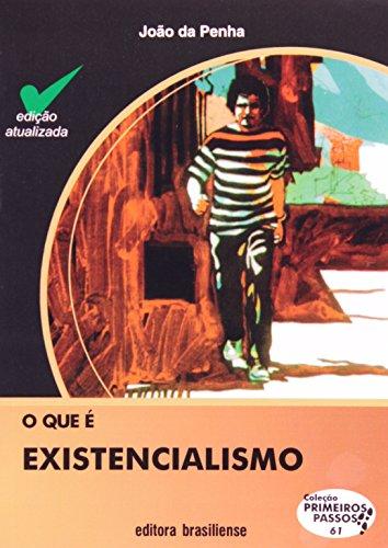 O Que É Existencialismo - Coleção Primeiros Passos, livro de João Da Penha
