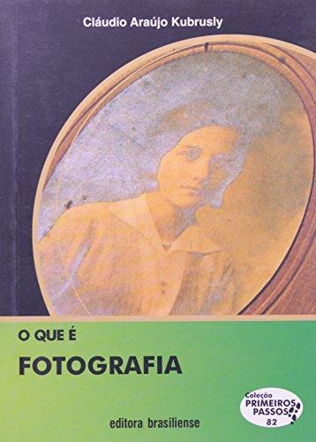 O Que É Fotografia - Coleção Primeiros Passos, livro de Claudio Araujo Kubrusly