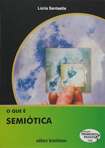 O que É Semiótica - Volume 103. Coleção Primeiros Passos, livro de Lúcia Santaella