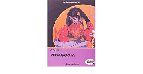 O que É Pedagogia - Volume 193. Coleção Primeiros Passos, livro de Paulo Ghiraldelli Junior