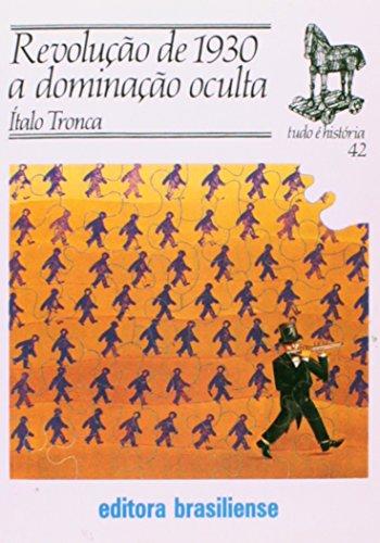 Revolucao De 1930 - Dominacao Oculta, livro de Italo A. Tronca