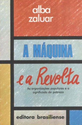 A Máquina e a Revolta. As Organizações Populares e o Significado da Pobreza, livro de Alba Zular
