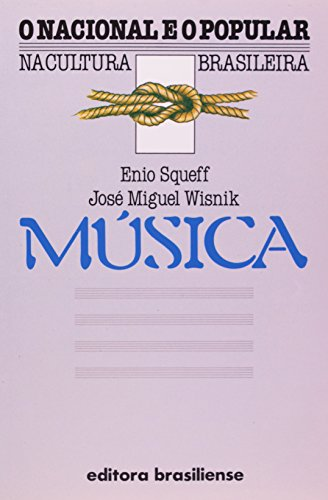 Música - O Nacional E O Popular, livro de Enio Squeff, José Miguel Wisnik