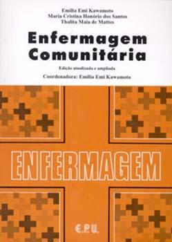 Enfermagem comunitária - 2ª edição, livro de Emilia Emi Kawamoto, Emilia Emi Kawamoto, Thalita Maia de Mattos, Maria Cristina Honório dos Santos