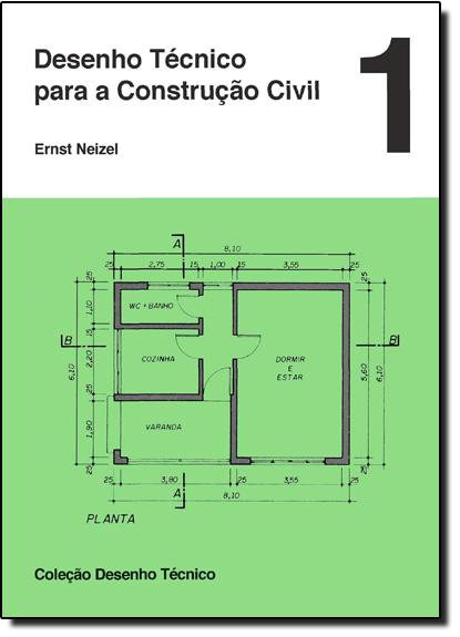 Desenho Técnico Para Construção Civil - Vol.1, livro de Ernst Neizel