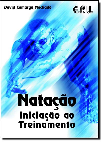 Natação Iniciação ao Treinamento, livro de David Camargo Machado