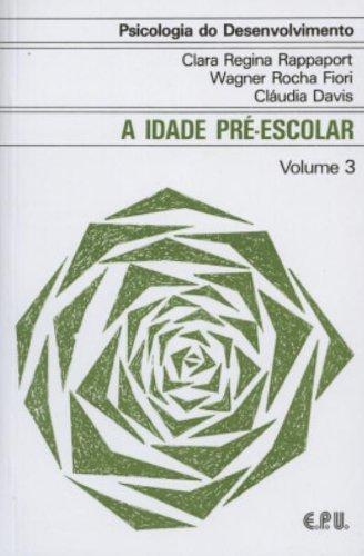Psicologia do Desenvolvimento - A Idade Pré-Escolar Vol. 3, livro de Rappaport, Clara R.; Fiori, Wagner da R.; Davis, Cláudia e Herzberg, Eliana