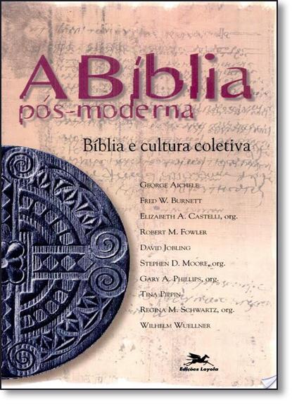 Bíblia Pós-moderna, A: Bíblia e Cultura Coletiva, livro de George Aichele