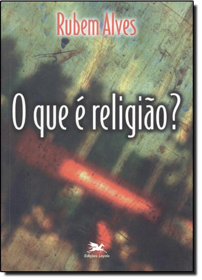 Que É Religião? O, livro de Rubem Alves