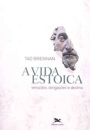 Vida estoica (A) - Emoções, obrigações e destino, livro de Tad Brennan