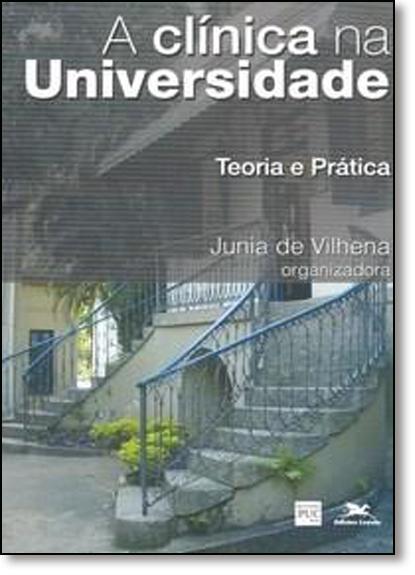 Clínica na Universidade: Teoria e Prática, livro de Junia de Vilhena