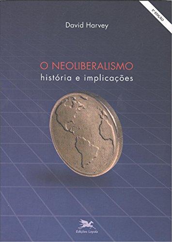 Neoliberalismo (O) - História e implicações, livro de David Harvey