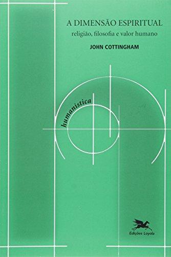 Dimensão espiritual (A) - Religião, filosofia e valor humano, livro de John Cottingham