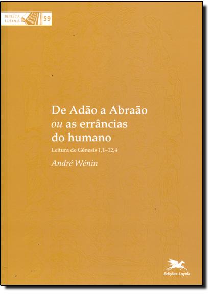 De Adão a Abraão ou as Errâncias do Humano - Vol. 59 - Coleção Bíblica Loyola, livro de André Wenin