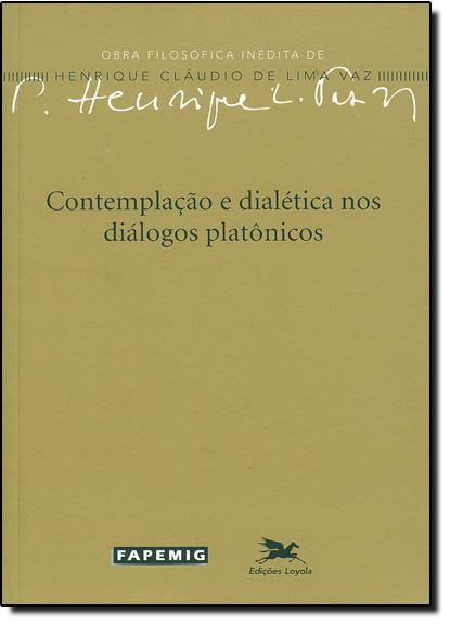 Contemplação e Dialética nos Diálogos Platônicos, livro de Henrique Cláudio de Lima Vaz