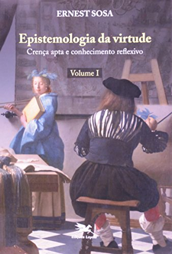 Epistemologia da virtude - Crença apta e conhecimento reflexivo, livro de Ernest Sosa