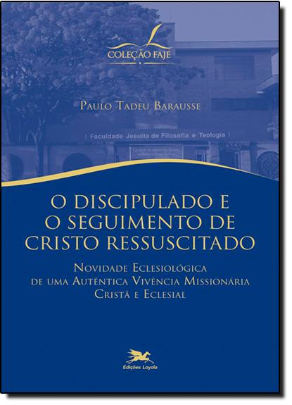 Discipulado e o Seguimento de Cristo Ressuscitado, O, livro de Paulo Tadeu Barausse