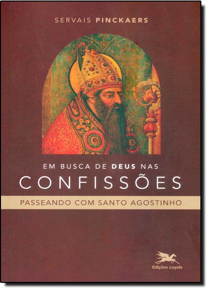 Em Busca de Deus nas Confissões: Passeando com Santo Agostinho, livro de Servais Pinckaers