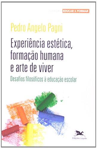 Experiência estética, formação humana e arte de viver. Desafios filosóficos à educação escolar, livro de Pedro Angelo Pagni
