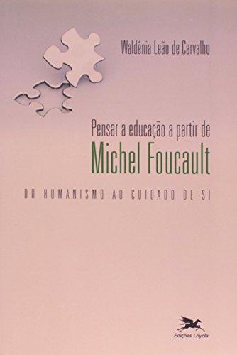 Pensar a educação a partir de Michel Foucault - Do humanismo ao cuidado de si, livro de Waldenia Leao Carvalho