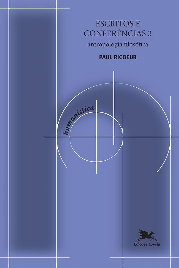 Escritos e conferências 3 - Antropologia filosófica, livro de Paul Ricoeur