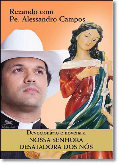 Devocionário e Novena a Nossa Senhora Desatadora dos Nós, livro de Padre Alessandro Campos