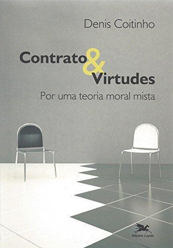 Contrato e Virtudes. Por Uma Teoria Moral Mista, livro de Denis Coitinho