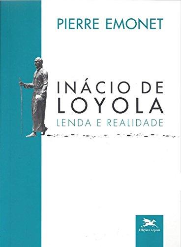 Inácio de Loyola. Lenda e Realidade, livro de Pierre Emonet