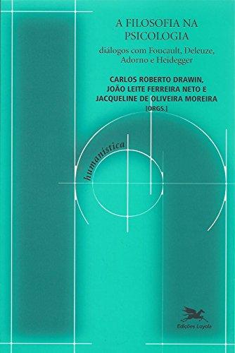 A Filosofia na Psicologia. Diálogos com Foucault, Deleuze, Adorno e Heidegger