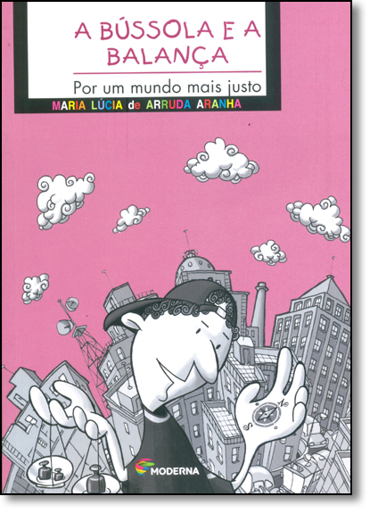 Bússola e a Balança, A: Por um Mundo Mais Justo, livro de Maria Lúcia de Arruda Aranha