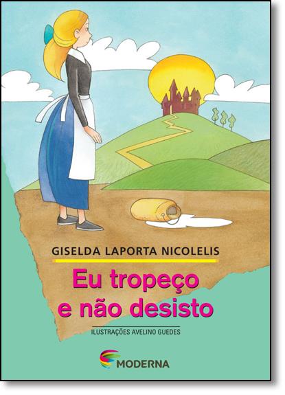 Eu Tropeço e Não Desisto - Coleção Girassol, livro de Giselda Laporta Nicolelis