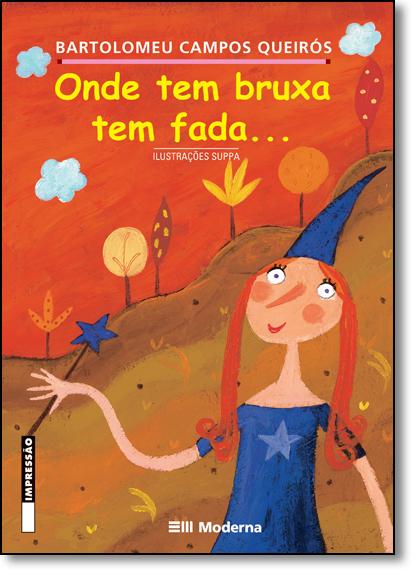 Onde Tem Bruxa Tem Fada - Coleção Girassol, livro de Bartolomeu Campos de Queirós
