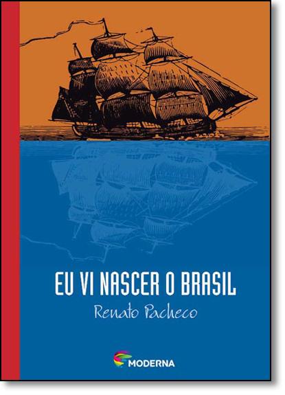Eu Vi Nascer o Brasil, livro de Renato Pacheco