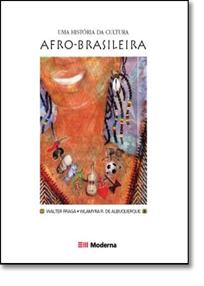 Historia da Cultura Afro Bras, Uma: Afro-brasileira, livro de Walter Fraga
