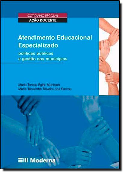 Atendimento Educacional Especializado: Políticas Públicas e Gestão nos Municípios, livro de Maria Teresa Egler Mantoan
