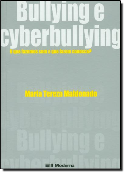Bullying e Cyberbullying: O que Fazemos com o que Fazem Conosco? - Exclusividade Moderna, livro de Maria Tereza Maldonado