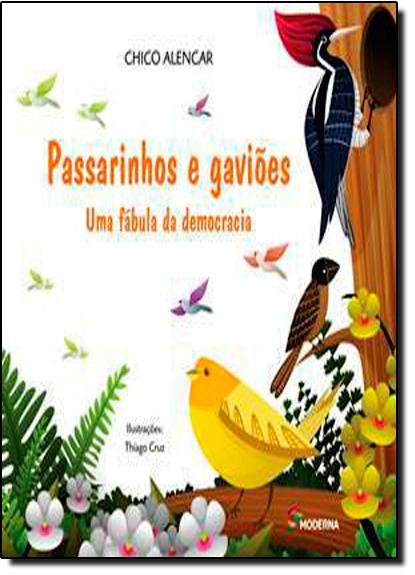 Passarinhos e Gaviões - Uma Fábula da Democracia - Coleção Viramundo, livro de Chico Alencar