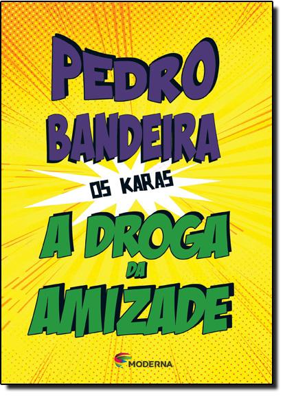 Droga da Amizade, A - Coleção Os Karas, livro de Pedro Bandeira