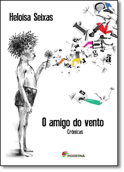Amigo do Vento, O: Crônicas, livro de Heloisa Seixas