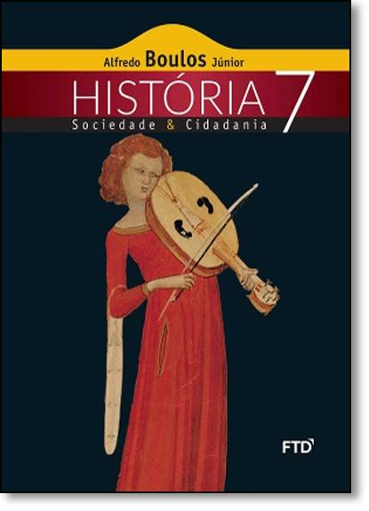História, Sociedade & Cidadania - 7º ano, livro de Alfredo Boulos Júnior