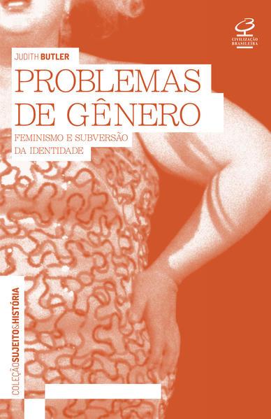 Problemas de Gênero. Feminismo e Subversão da Identidade, livro de Judith Butler
