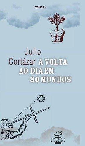A Volta ao Dia em 80 Mundos - Tomo II, livro de Julio Cortazar