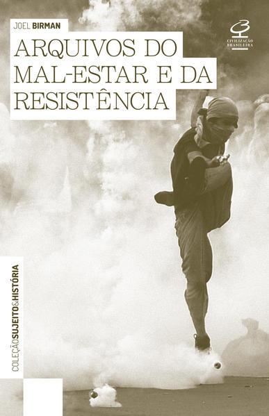 Arquivos do Mal-Estar e da Resistência - Coleção Sujeito e História, livro de Joel Birman