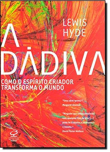 A dádiva: como o espírito criativo transforma o mundo , livro de Lewis Hyde