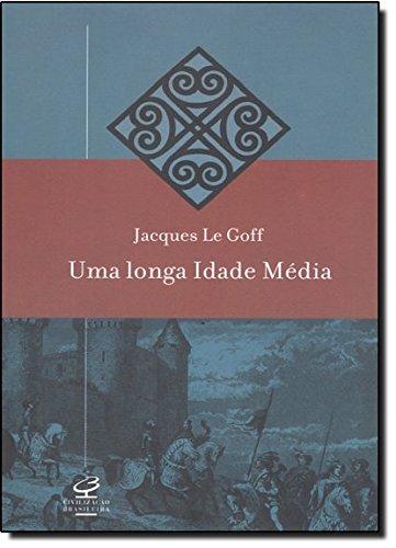 Uma Longa Idade Media, livro de Jacques Le Goff