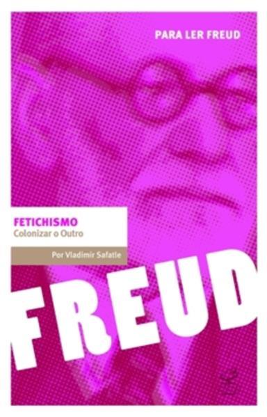 Fetichismo. Colonizar o Outro, livro de Vladimir Safatle