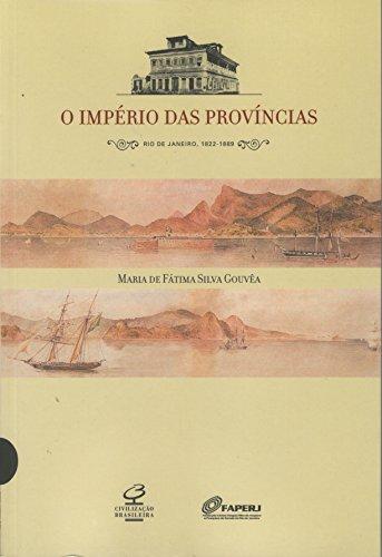 O Império das Províncias. Rio de Janeiro. 1822 - 1889, livro de Maria de Fátima Silva Gouvêa